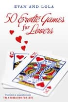 50 Erotic Games For Lovers ebook by Evan, Lola