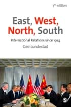 East, West, North, South ebook by Geir Lundestad