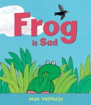 Frog is Sad ebook by Max Velthuijs