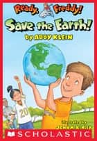 Ready, Freddy! #25: Save the Earth! ebook by Abby Klein, John McKinley