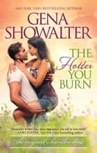 The Hotter You Burn (Original Heartbreakers, Book 3) ebook by Gena Showalter