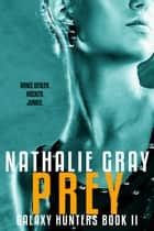 Galaxy Hinter 2: Prey ebook by Nathalie Gray