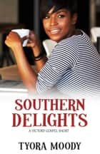 Southern Delights: A Short Story ebook by Tyora Moody