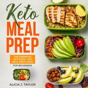 Keto Meal Prep: The Essential Ketogenic Meal Prep Guide For Beginners – 30 Days Keto Meal Prep Meal Plan. The Low carb diet cookbook you need in 2018 for weight loss and healthy eating audiobook by Alicia J. Taylor