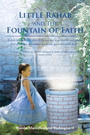 Little Rahab and The Fountain of Faith - Rahab find her faith after all the test she must endure and finally after all the test she endure she finally get to her final destiny ebook by Sharalee Marie Shepherd Washington II