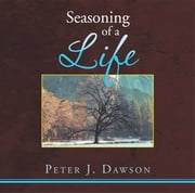 Seasoning of a Life ebook by Peter Dawson