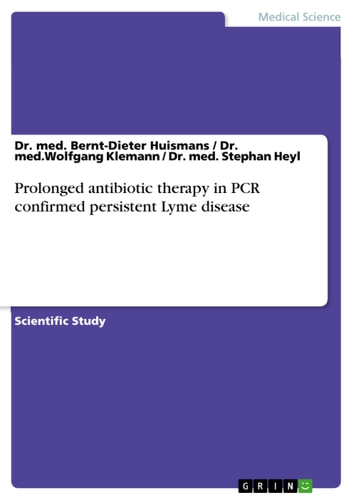 Prolonged antibiotic therapy in PCR confirmed persistent Lyme disease ebook by med. Bernt-Dieter Huismans,med.Wolfgang Klemann,med. Stephan Heyl
