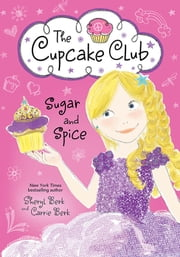 Sugar and Spice - The Cupcake Club ebook by Sheryl Berk,Carrie Berk