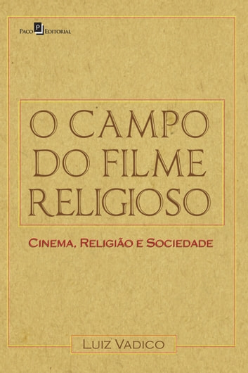 O campo do filme religioso - Cinema, religião e sociedade ebook by Luiz Antonio Vadico