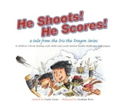 He Shoots! He Scores!: A Tale from the Iris the Dragon Series ebook by Gayle Grass, Graham Ross