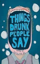 Things Drunk People Say ebook by Kathleen Go