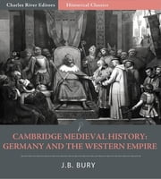 Cambridge Medieval History: Germany and the Western Empire ebook by J.B. Bury