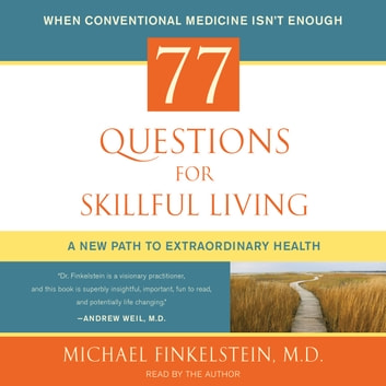 77 Questions for Skillful Living - A New Path to Extraordinary Health audiobook by Michael Finkelstein