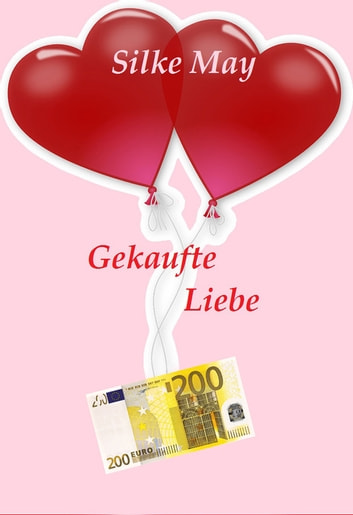 Gekaufte Liebe ebook by Silke May