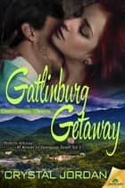 Gatlinburg Getaway ebook by Crystal Jordan