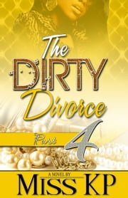 The Dirty Divorce Part 4 ebook by Miss KP