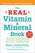 The Real Vitamin and Mineral Book, 4th edition - The Definitive Guide to Designing Your Personal Supplement Program ebook by Shari Lieberman, Nancy Pauling Bruning