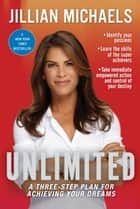 Unlimited - A Three-Step Plan for Achieving Your Dreams ebook by Jillian Michaels