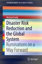 Disaster Risk Reduction and the Global System ebook by Michael Gordy