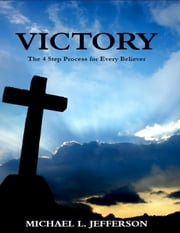VICTORY: The 4 Step Process for Every Believer ebook by Michael Jefferson