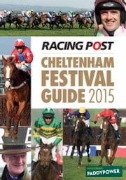 Racing Post Cheltenham Festival Guide 2015 ebook by Nick Pulford
