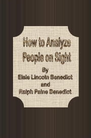 How to Analyze People on Sight ebook by Elsie Lincoln Benedict and Ralph Paine Benedict