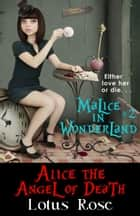 Malice in Wonderland #2: Alice the Angel of Death ebook by Lotus Rose