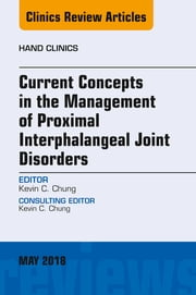 Current Concepts in the Management of Proximal Interphalangeal Joint Disorders, An Issue of Hand Clinics, E-Book ebook by Kevin C. Chung, MD, MS