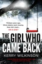 The Girl Who Came Back - A totally gripping psychological thriller with a twist you won't see coming ekitaplar by Kerry Wilkinson