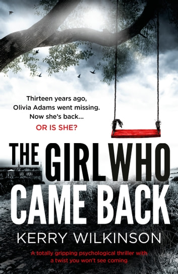 The Girl Who Came Back - A totally gripping psychological thriller with a twist you won't see coming ebook by Kerry Wilkinson