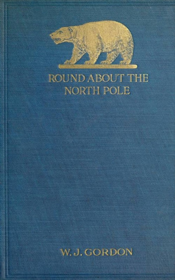 Round About the North Pole ebook by W. J. Gordon
