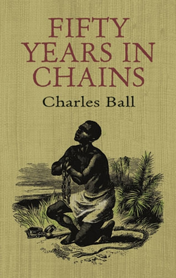Fifty Years in Chains ebook by Charles Ball