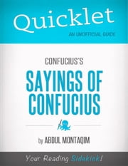 Quicklet on Confucius's The Sayings of Confucius (CliffNotes-like Summary) ebook by Abdul  Montaqim