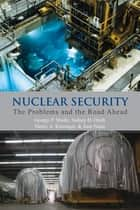 Nuclear Security - The Problems and the Road Ahead ebook by George P. Shultz, Sidney D. Drell, Henry A. Kissinger,...