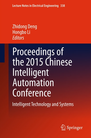 Proceedings of the 2015 Chinese Intelligent Automation Conference - Intelligent Technology and Systems ebook by