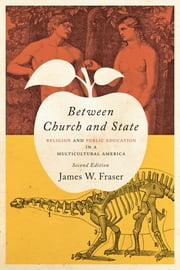 Between Church and State - Religion and Public Education in a Multicultural America ebook by James W. Fraser