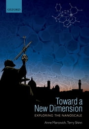 Toward a New Dimension - Exploring the Nanoscale ebook by Anne Marcovich, Terry Shinn