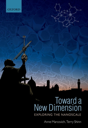 Toward a New Dimension - Exploring the Nanoscale ebook by Anne Marcovich,Terry Shinn