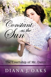 Constant as the Sun: The Courtship of Mr. Darcy ebook by Diana J. Oaks