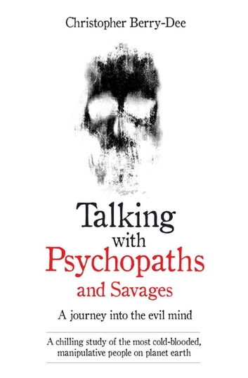 Talking with psychopaths and savages a journey into the evil mind talking with psychopaths and savages a journey into the evil mind a chilling study fandeluxe Images