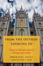 From the Outside Looking In ebook by Reid L. Neilson,Matthew J. Grow