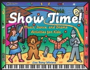 Show Time!: Music, Dance, and Drama Activities for Kids ebook by Bany-Winters, Lisa