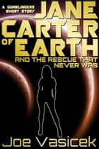 Jane Carter of Earth and the Rescue that Never Was - A Gunslingers Short Story ebook by Joe Vasicek