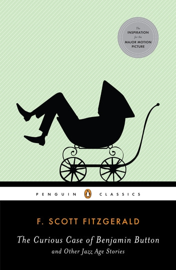 The Curious Case of Benjamin Button and Other Jazz Age Stories eBook by F. Scott Fitzgerald,Patrick O'Donnell