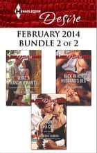 Harlequin Desire February 2014 - Bundle 2 of 2 - What a Rancher Wants\Back in Her Husband's Bed\Bound by a Child ebook by Sarah M. Anderson, Andrea Laurence, Katherine Garbera