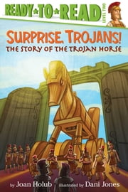 Surprise, Trojans! - The Story of the Trojan Horse (with audio recording) ebook by Joan Holub,Dani Jones