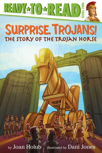 Surprise, Trojans! - The Story of the Trojan Horse (with audio recording) ebook by Joan Holub