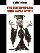 The Sister-In-Law Who Was a Witch ebook by Folk Tales