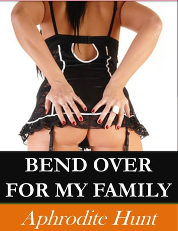 Bend Over for my Family ebook by Aphrodite Hunt