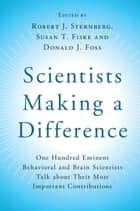 Scientists Making a Difference - One Hundred Eminent Behavioral and Brain Scientists Talk about Their Most Important Contributions ebook by Robert J. Sternberg, Susan T. Fiske, Donald J. Foss